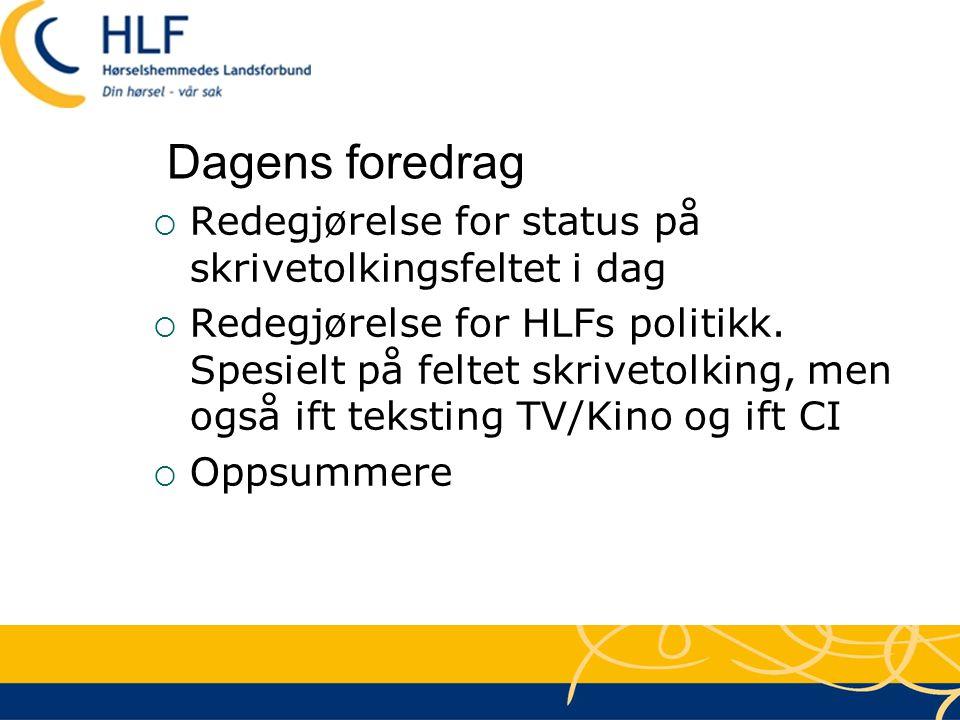 Dagens foredrag  Redegjørelse for status på skrivetolkingsfeltet i dag  Redegjørelse for HLFs politikk. Spesielt på feltet skrivetolking, men også i