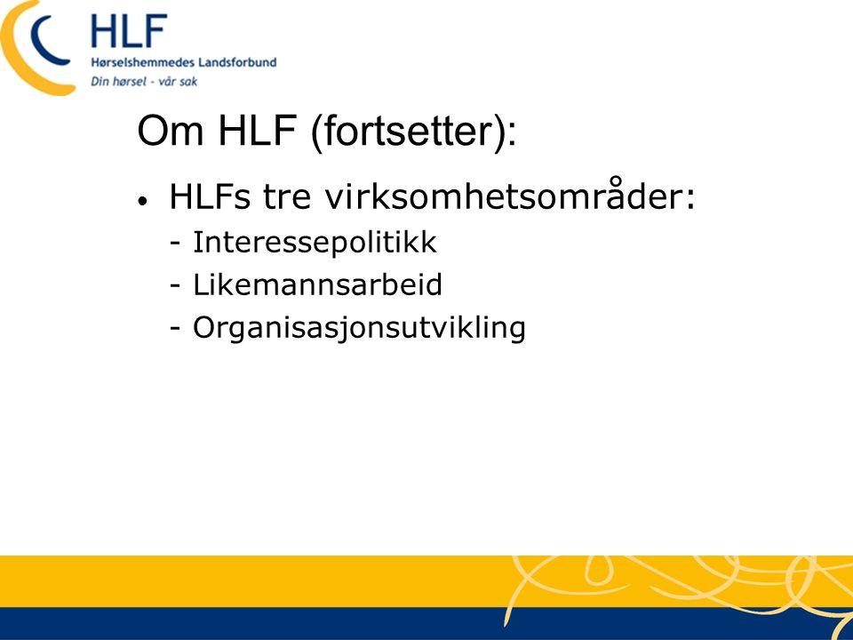 Om HLF (fortsetter): • HLFs tre virksomhetsområder: - Interessepolitikk - Likemannsarbeid - Organisasjonsutvikling