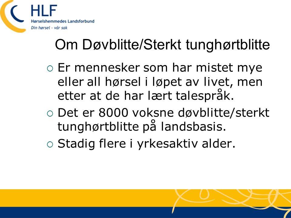Om Døvblitte/Sterkt tunghørtblitte  Er mennesker som har mistet mye eller all hørsel i løpet av livet, men etter at de har lært talespråk.  Det er 8
