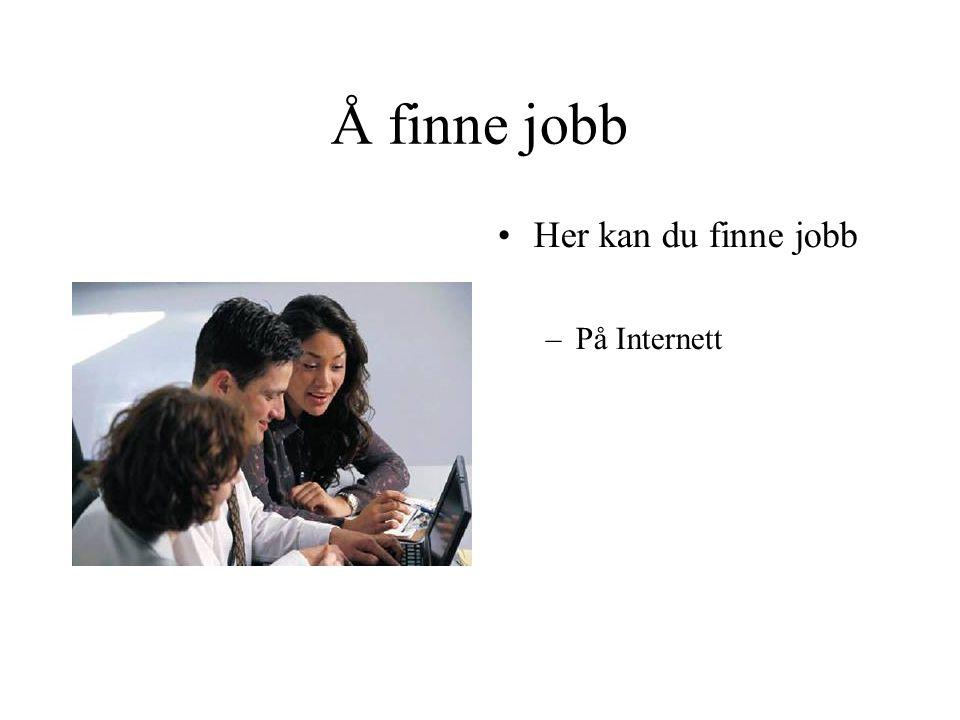 Å finne jobb •Her kan du finne jobb –På Internett