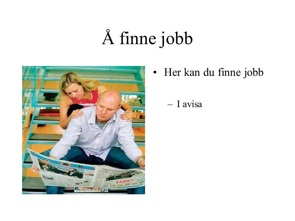 Å finne jobb •Her kan du finne jobb –I avisa