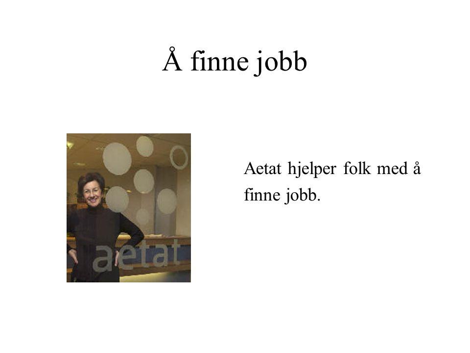 Å finne jobb Aetat hjelper folk med å finne jobb.