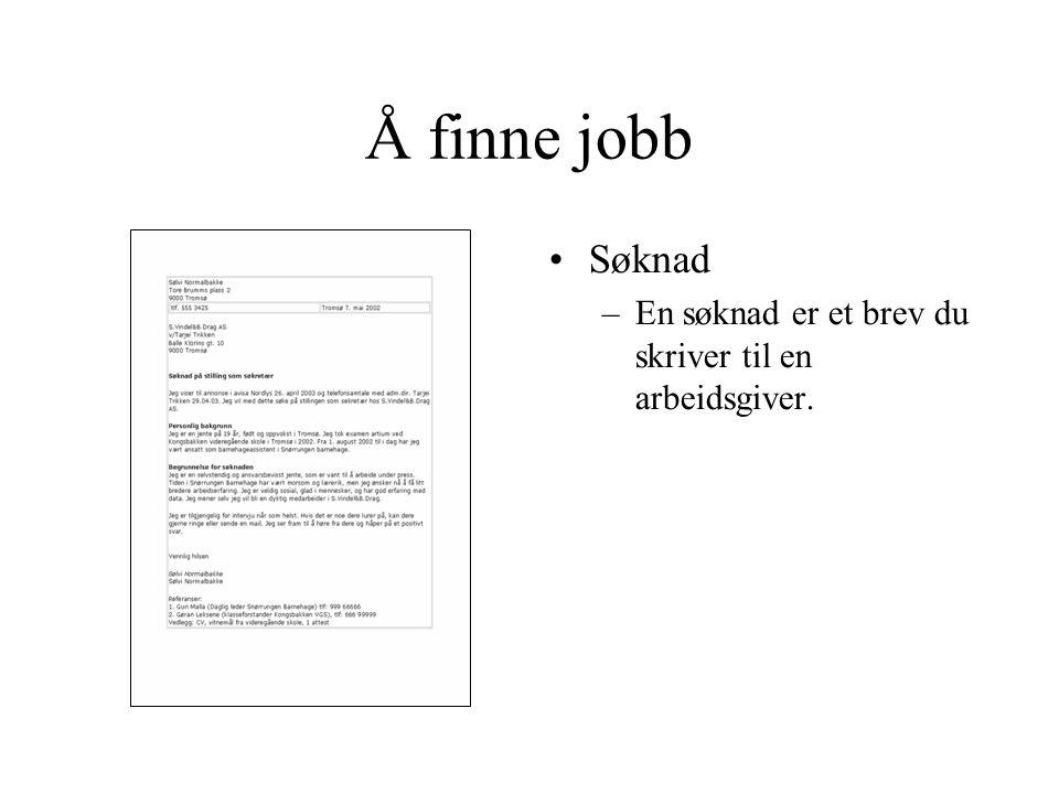 Å finne jobb •Søknad –En søknad er et brev du skriver til en arbeidsgiver.