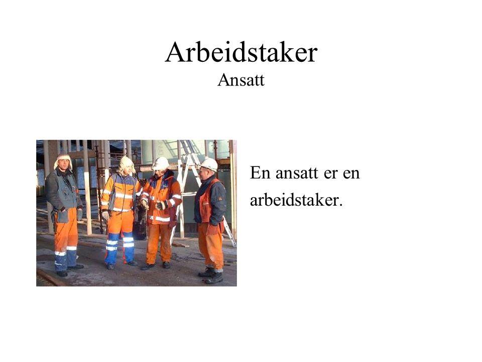 Arbeidstaker Ansatt En ansatt er en arbeidstaker.