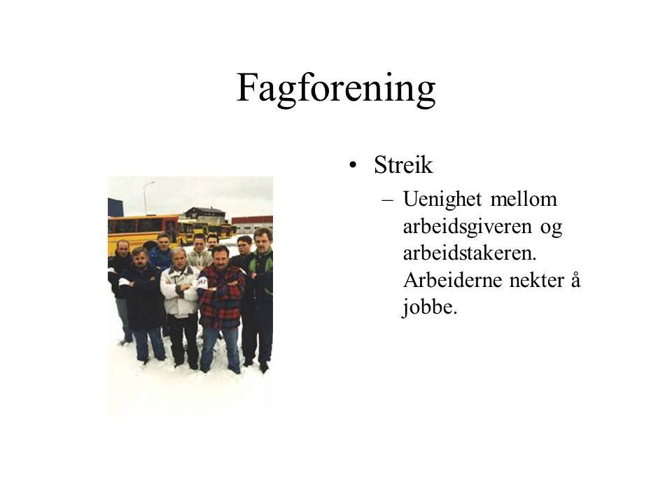 Fagforening •Streik –Uenighet mellom arbeidsgiveren og arbeidstakeren. Arbeiderne nekter å jobbe.