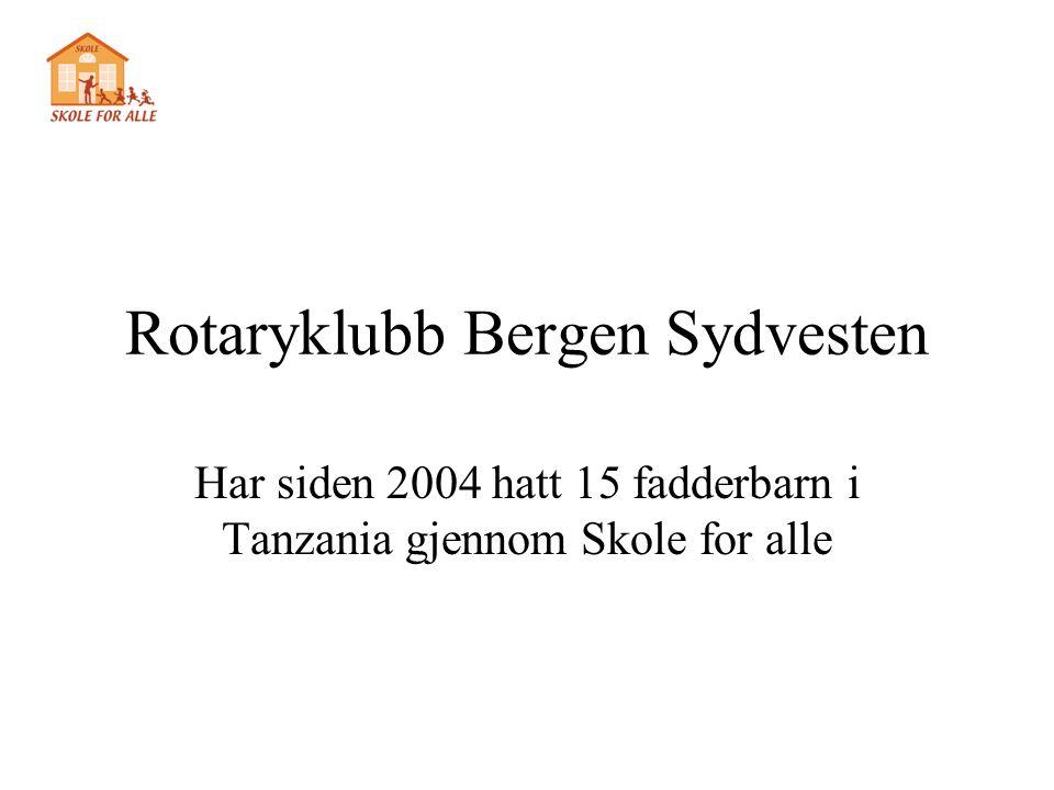 Rotaryklubb Bergen Sydvesten Har siden 2004 hatt 15 fadderbarn i Tanzania gjennom Skole for alle