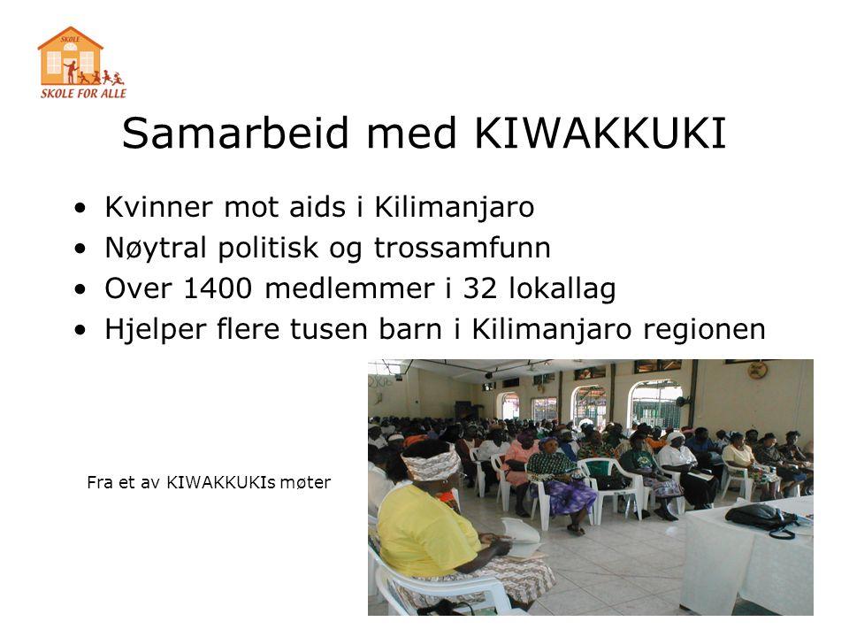 Samarbeid med KIWAKKUKI •Kvinner mot aids i Kilimanjaro •Nøytral politisk og trossamfunn •Over 1400 medlemmer i 32 lokallag •Hjelper flere tusen barn