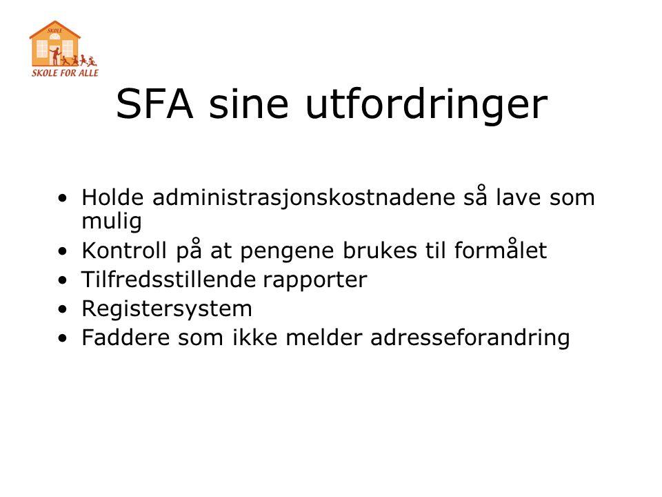 SFA sine utfordringer •Holde administrasjonskostnadene så lave som mulig •Kontroll på at pengene brukes til formålet •Tilfredsstillende rapporter •Reg
