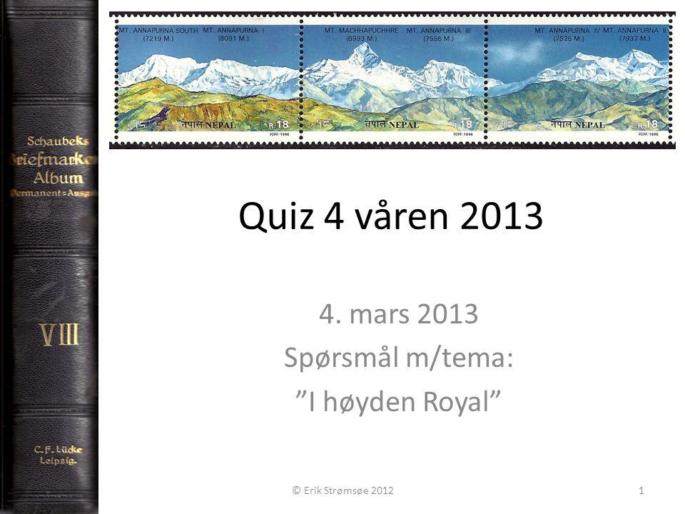 Quiz 4 våren 2013 4. mars 2013 Spørsmål m/tema: I høyden Royal © Erik Strømsøe 20121