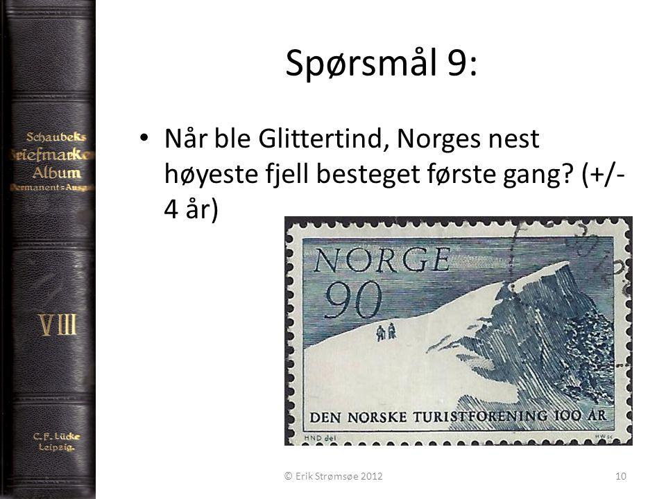 Spørsmål 9: 10 • Når ble Glittertind, Norges nest høyeste fjell besteget første gang.