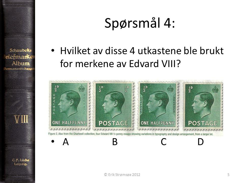 Spørsmål 5: 6 • Hva heter de 4 nederlandske dronningene? D D B B © Erik Strømsøe 2012 A C