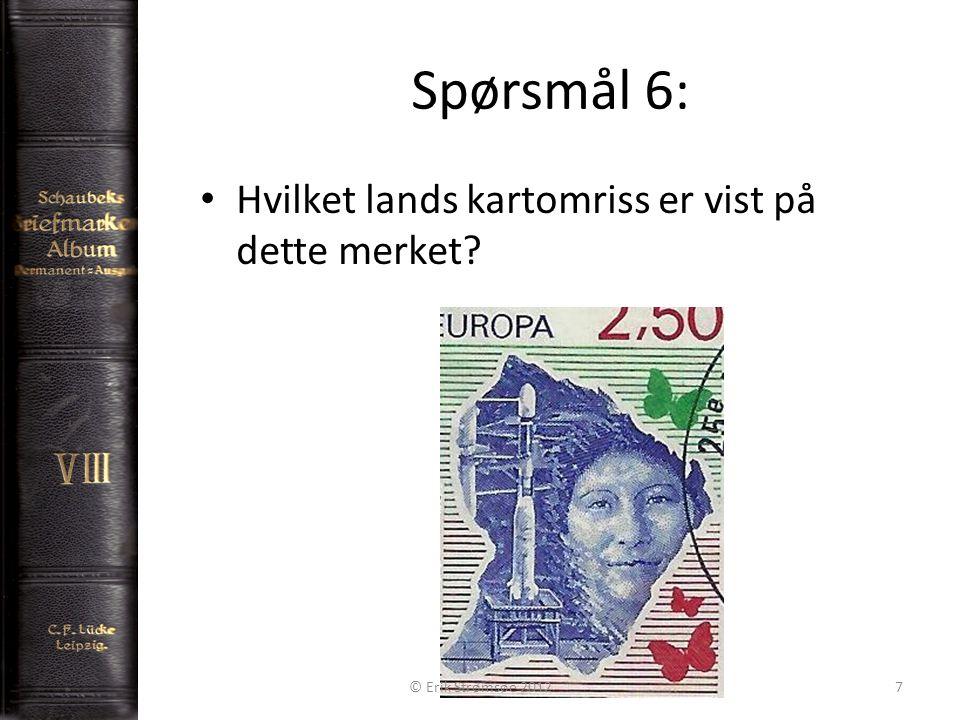 Spørsmål 6: 7 • Hvilket lands kartomriss er vist på dette merket © Erik Strømsøe 2012