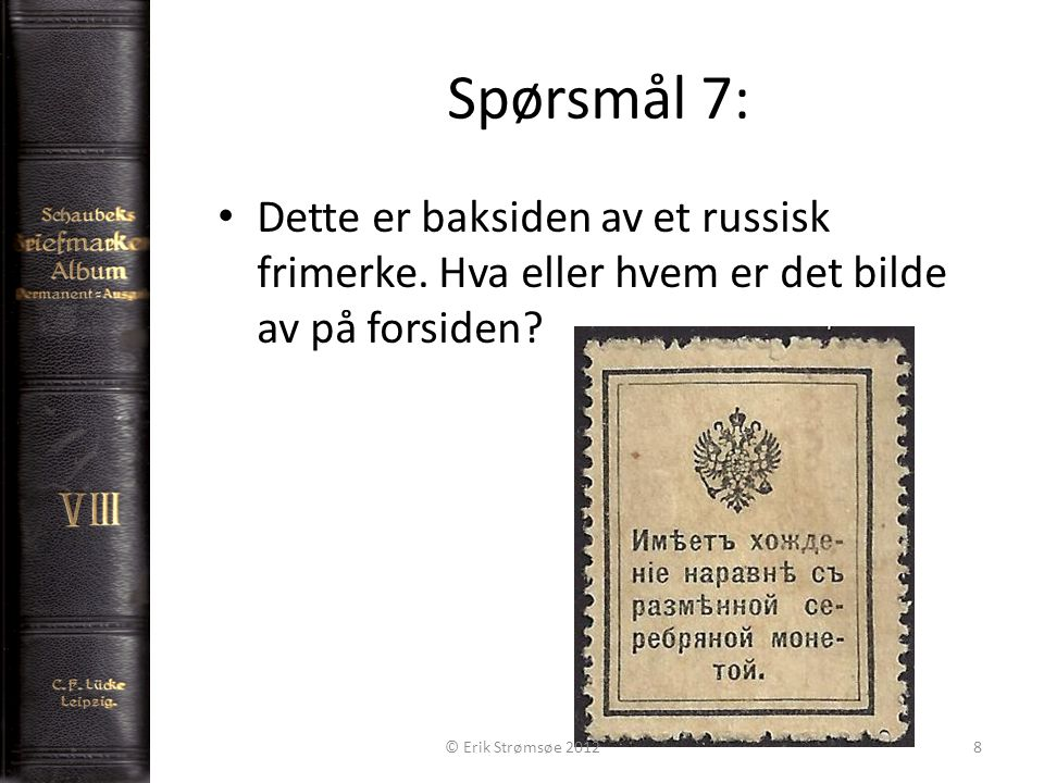Spørsmål 7: 8 • Dette er baksiden av et russisk frimerke.