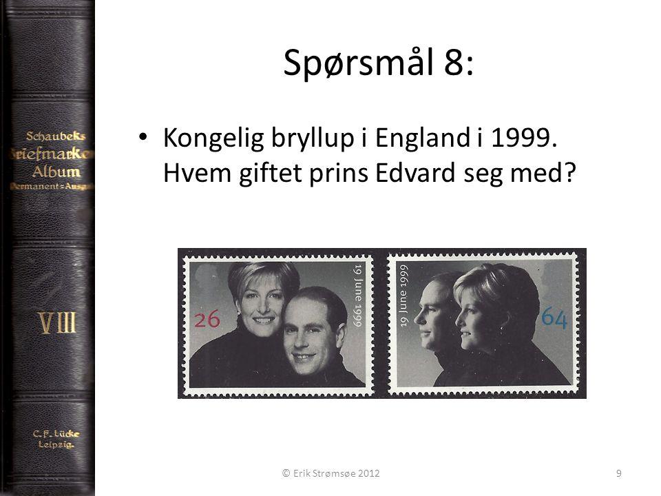 Spørsmål 8: 9 • Kongelig bryllup i England i 1999. Hvem giftet prins Edvard seg med? © Erik Strømsøe 2012