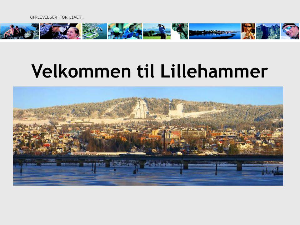 OPPLEVELSER FOR LIVET… Velkommen til Lillehammer