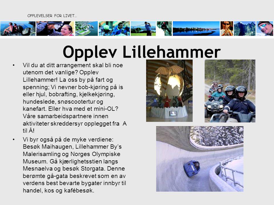 OPPLEVELSER FOR LIVET… Opplev Lillehammer •Vil du at ditt arrangement skal bli noe utenom det vanlige.