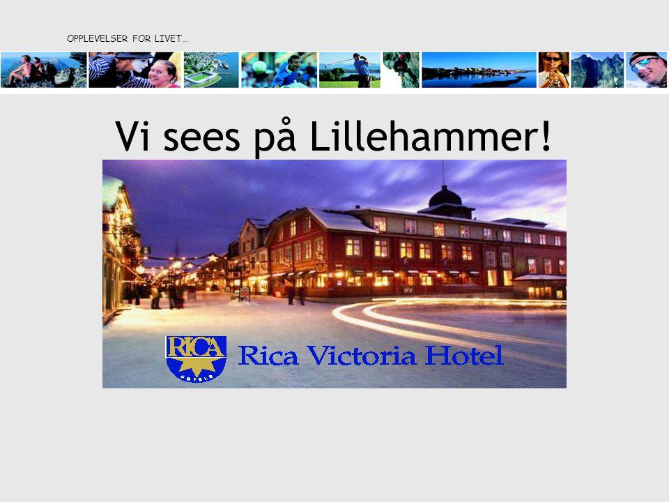Vi sees på Lillehammer! OPPLEVELSER FOR LIVET…