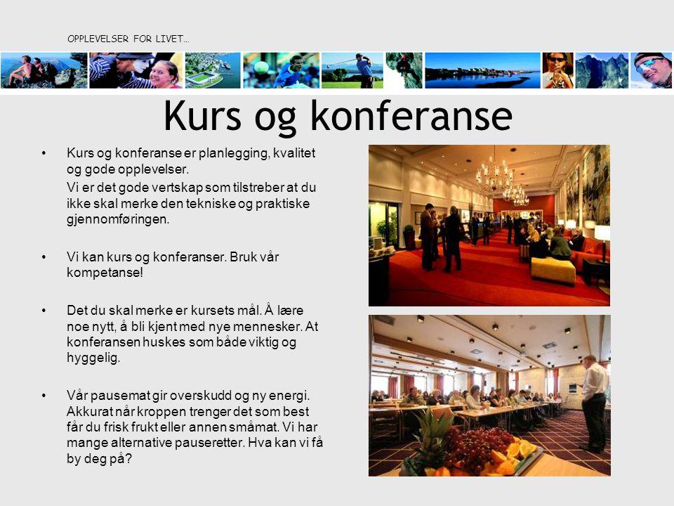 Kurs og konferanse •Kurs og konferanse er planlegging, kvalitet og gode opplevelser.