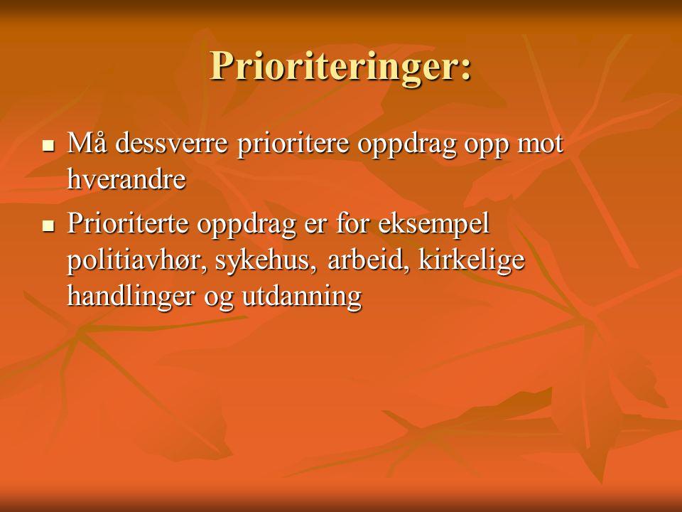 Prioriteringer:  Må dessverre prioritere oppdrag opp mot hverandre  Prioriterte oppdrag er for eksempel politiavhør, sykehus, arbeid, kirkelige hand