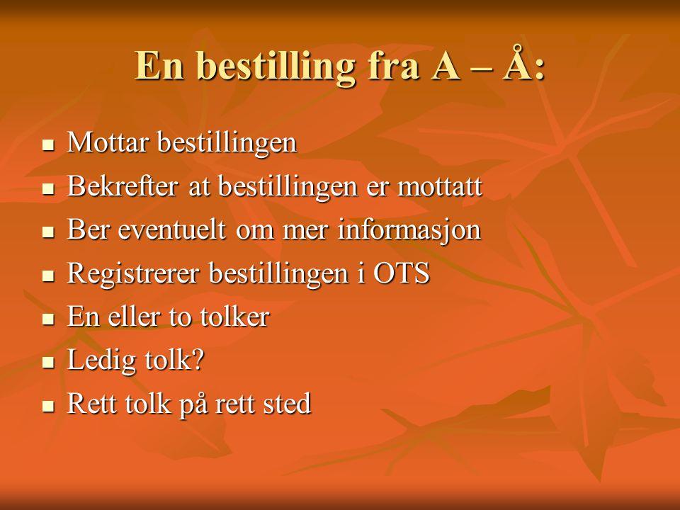 En bestilling fra A – Å:  Mottar bestillingen  Bekrefter at bestillingen er mottatt  Ber eventuelt om mer informasjon  Registrerer bestillingen i
