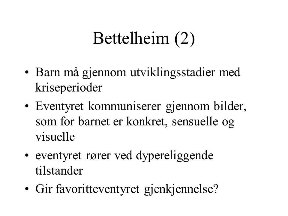 Bettelheim (2) •Barn må gjennom utviklingsstadier med kriseperioder •Eventyret kommuniserer gjennom bilder, som for barnet er konkret, sensuelle og vi