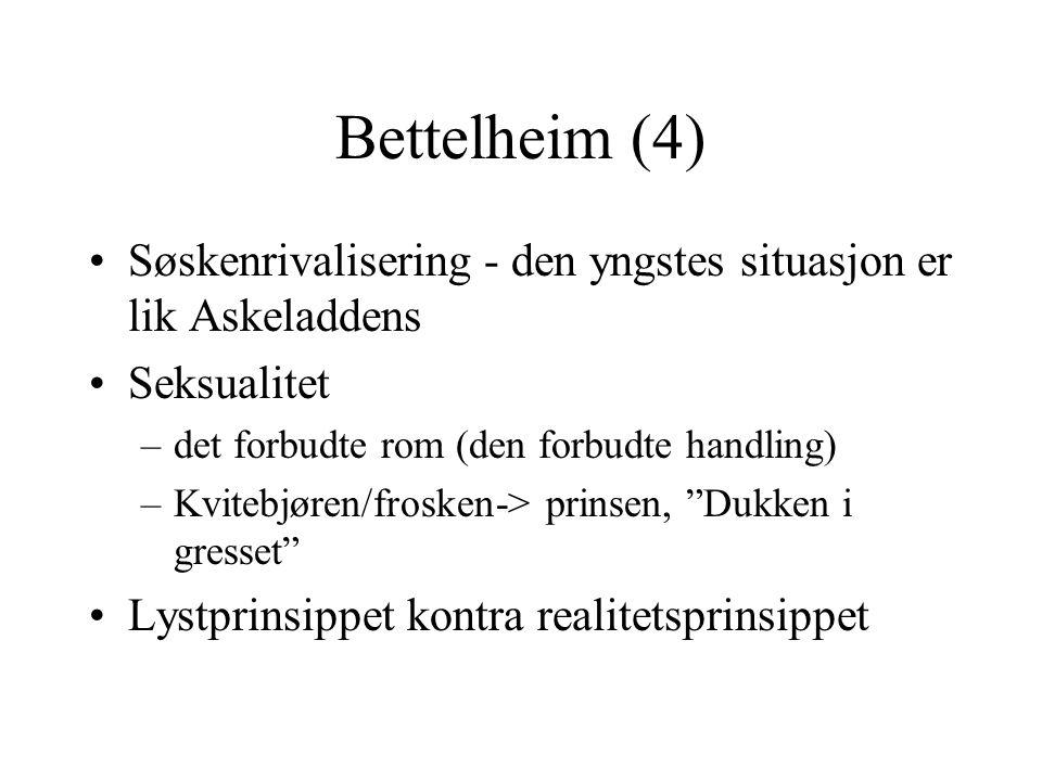 Bettelheim (4) •Søskenrivalisering - den yngstes situasjon er lik Askeladdens •Seksualitet –det forbudte rom (den forbudte handling) –Kvitebjøren/frosken-> prinsen, Dukken i gresset •Lystprinsippet kontra realitetsprinsippet