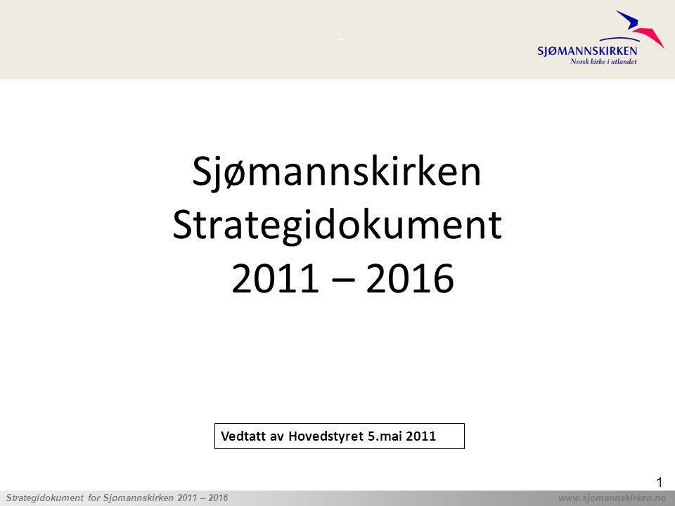 ' Strategidokument for Sjømannskirken 2011 – 2016 www.sjomannskirken.no 1 Sjømannskirken Strategidokument 2011 – 2016 Vedtatt av Hovedstyret 5.mai 201