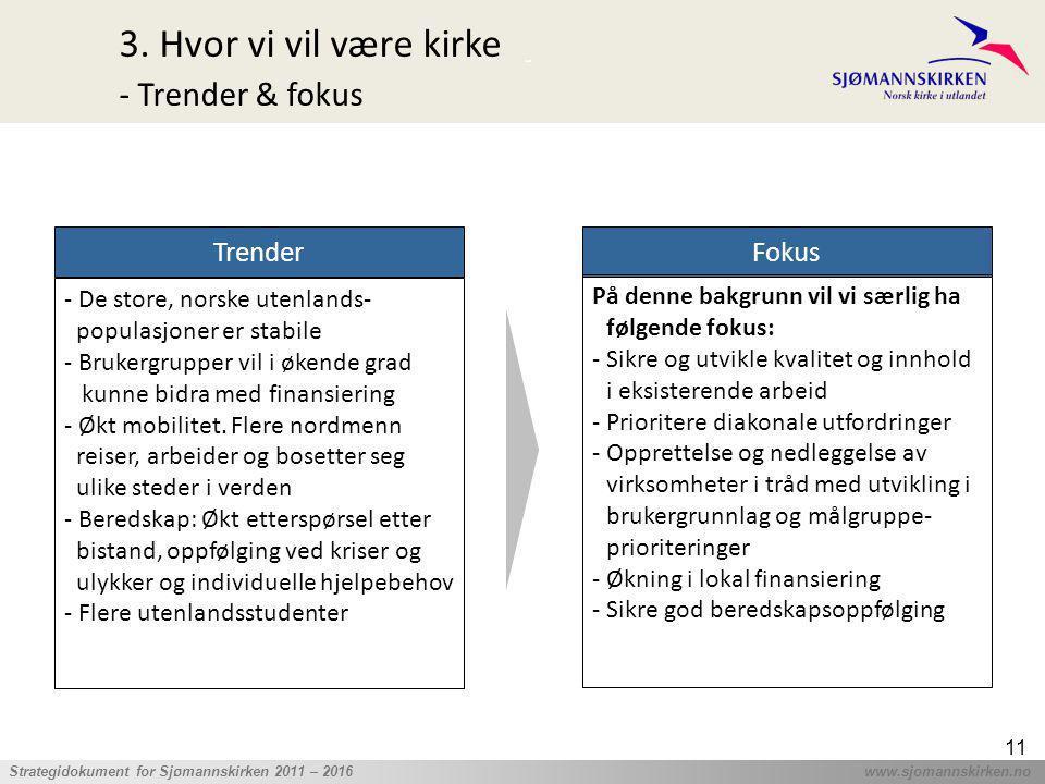 ' Strategidokument for Sjømannskirken 2011 – 2016 www.sjomannskirken.no 11 3. Hvor vi vil være kirke - Trender & fokus Trender Fokus - De store, norsk