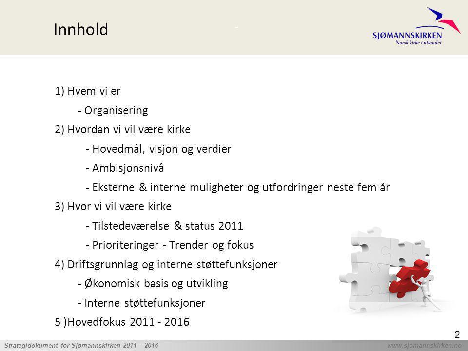 ' Strategidokument for Sjømannskirken 2011 – 2016 www.sjomannskirken.no 2 Innhold 1) Hvem vi er - Organisering 2) Hvordan vi vil være kirke - Hovedmål