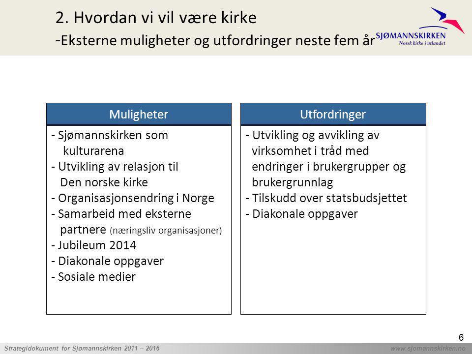 ' Strategidokument for Sjømannskirken 2011 – 2016 www.sjomannskirken.no 6 2. Hvordan vi vil være kirke - Eksterne muligheter og utfordringer neste fem