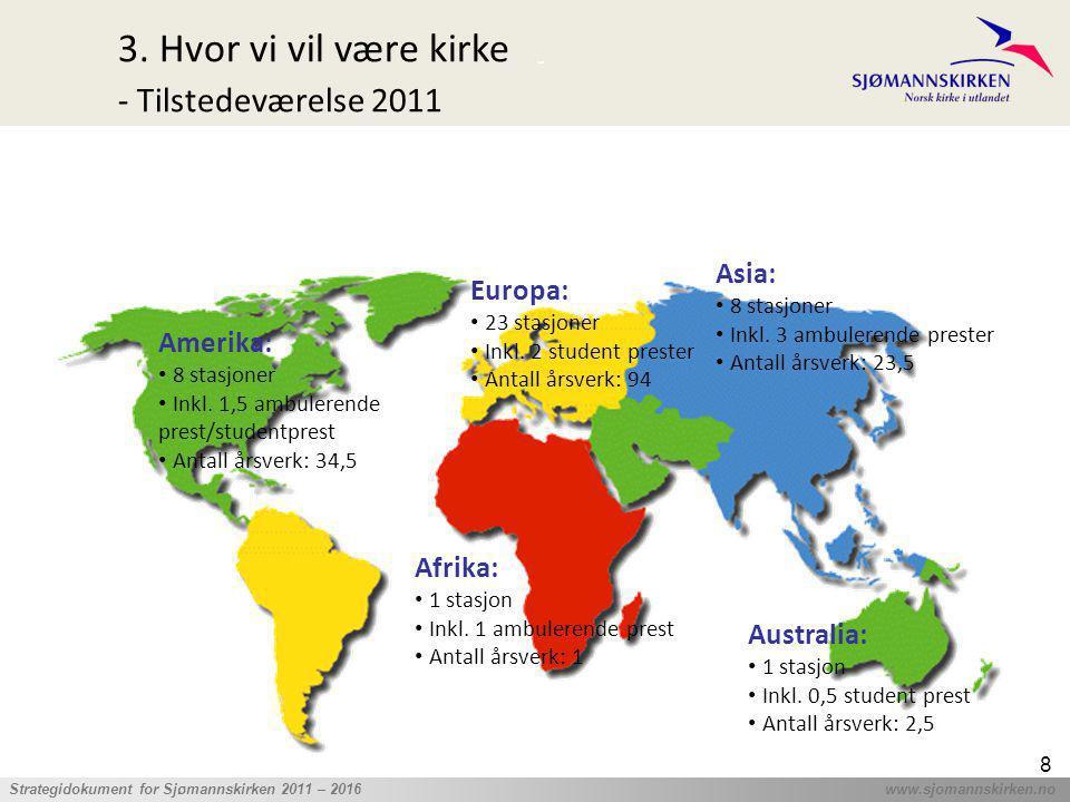 ' Strategidokument for Sjømannskirken 2011 – 2016 www.sjomannskirken.no 8 Amerika: • 8 stasjoner • Inkl. 1,5 ambulerende prest/studentprest • Antall å