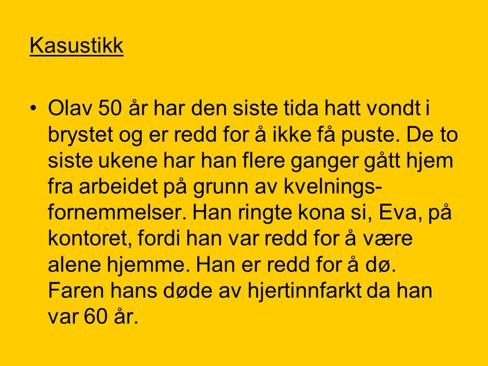 Kasustikk •Olav 50 år har den siste tida hatt vondt i brystet og er redd for å ikke få puste. De to siste ukene har han flere ganger gått hjem fra arb