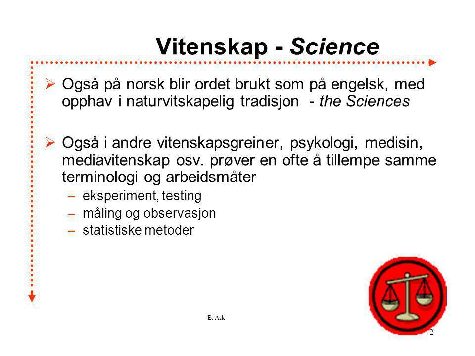 B. Ask 2 Vitenskap - Science  Også på norsk blir ordet brukt som på engelsk, med opphav i naturvitskapelig tradisjon - the Sciences  Også i andre vi