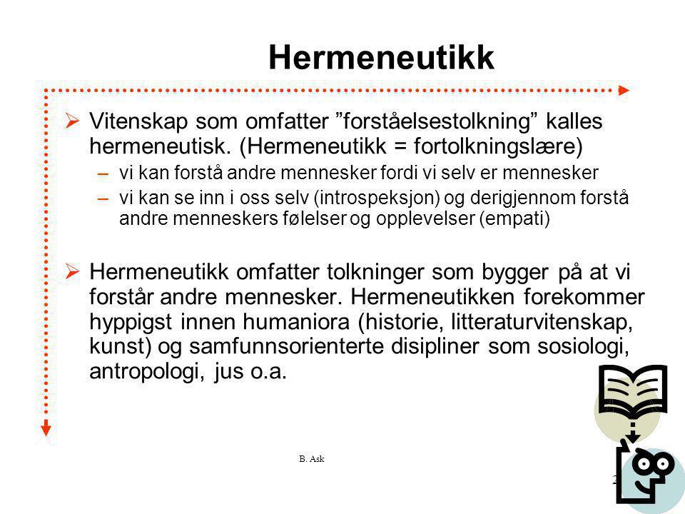 """B. Ask 24 Hermeneutikk  Vitenskap som omfatter """"forståelsestolkning"""" kalles hermeneutisk. (Hermeneutikk = fortolkningslære) –vi kan forstå andre menn"""