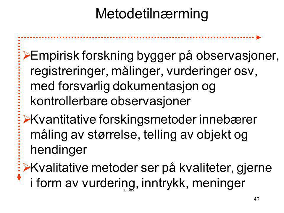 B. Ask 47 Metodetilnærming  Empirisk forskning bygger på observasjoner, registreringer, målinger, vurderinger osv, med forsvarlig dokumentasjon og ko
