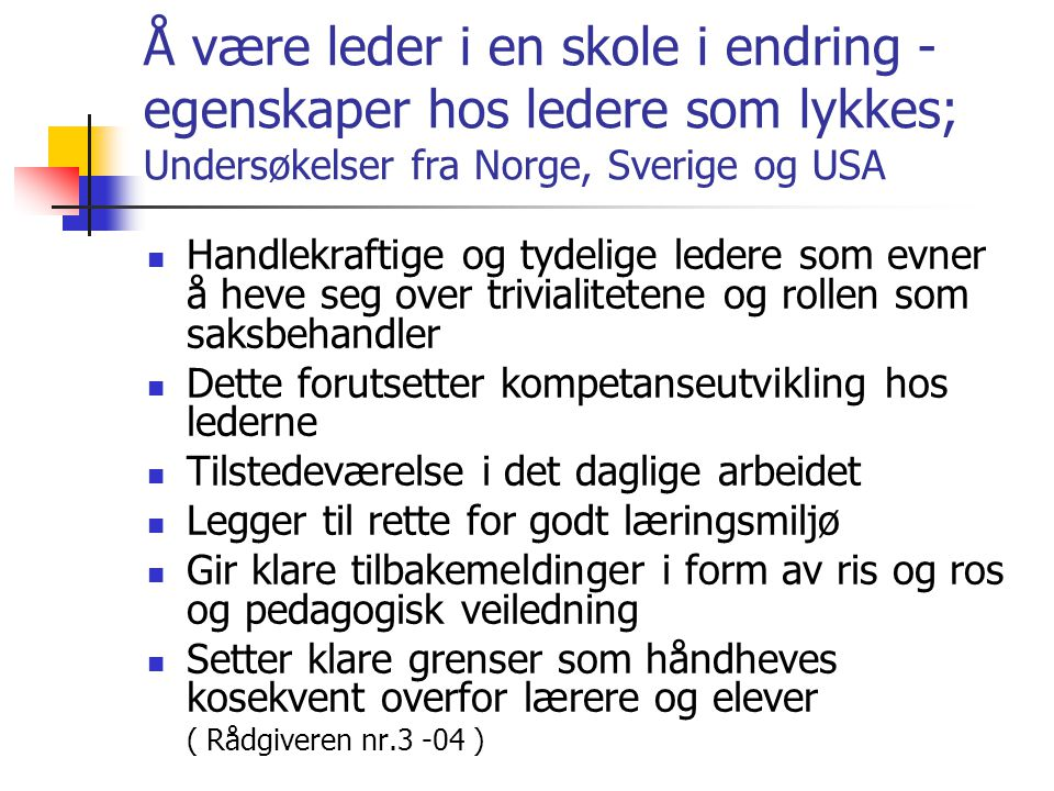 Å være leder i en skole i endring - egenskaper hos ledere som lykkes; Undersøkelser fra Norge, Sverige og USA  Handlekraftige og tydelige ledere som
