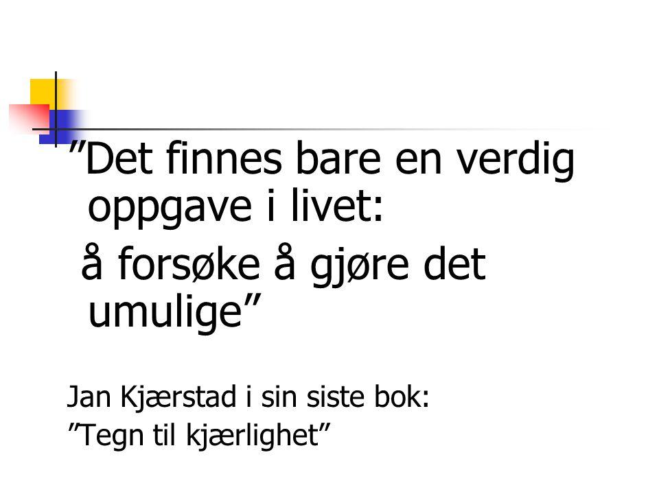 """""""Det finnes bare en verdig oppgave i livet: å forsøke å gjøre det umulige"""" Jan Kjærstad i sin siste bok: """"Tegn til kjærlighet"""""""