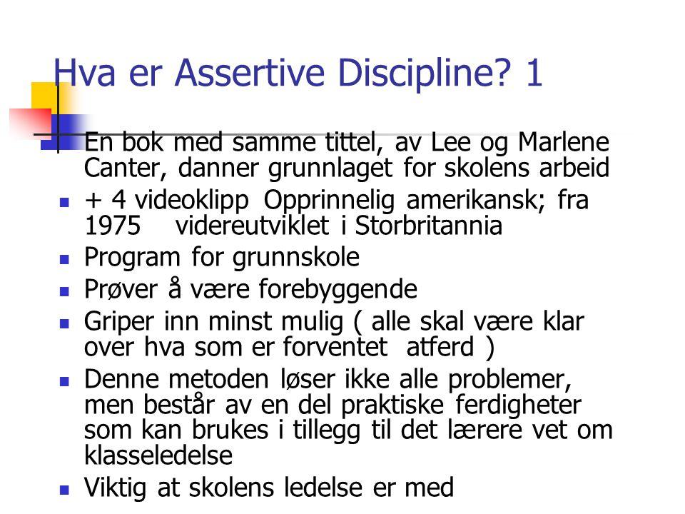 Hva er Assertive Discipline? 1  En bok med samme tittel, av Lee og Marlene Canter, danner grunnlaget for skolens arbeid  + 4 videoklippOpprinnelig a