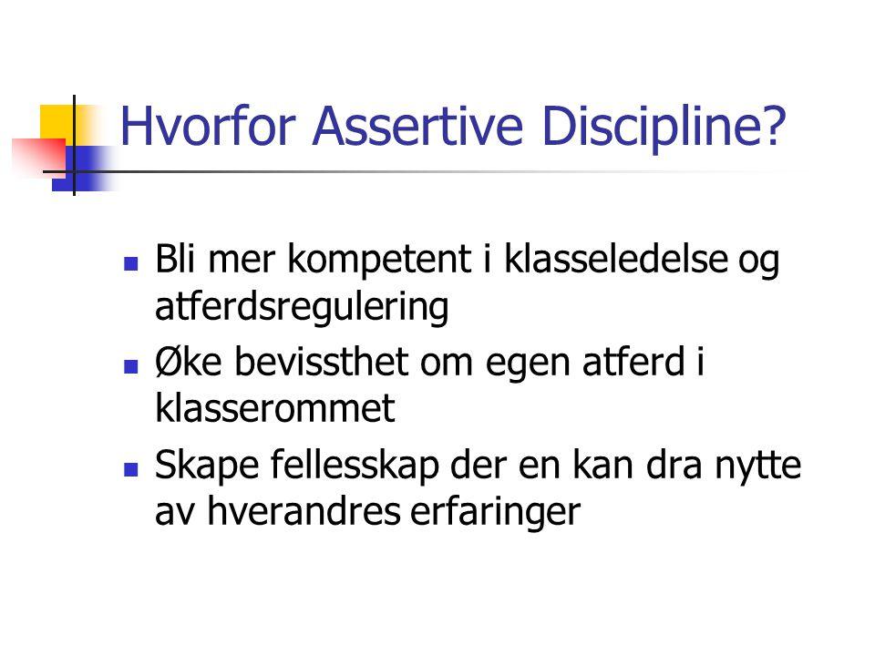 Hvorfor Assertive Discipline?  Bli mer kompetent i klasseledelse og atferdsregulering  Øke bevissthet om egen atferd i klasserommet  Skape fellessk