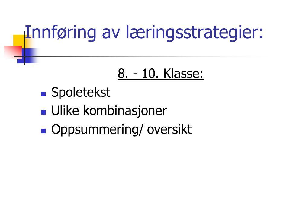 Innføring av læringsstrategier: 8. - 10. Klasse:  Spoletekst  Ulike kombinasjoner  Oppsummering/ oversikt