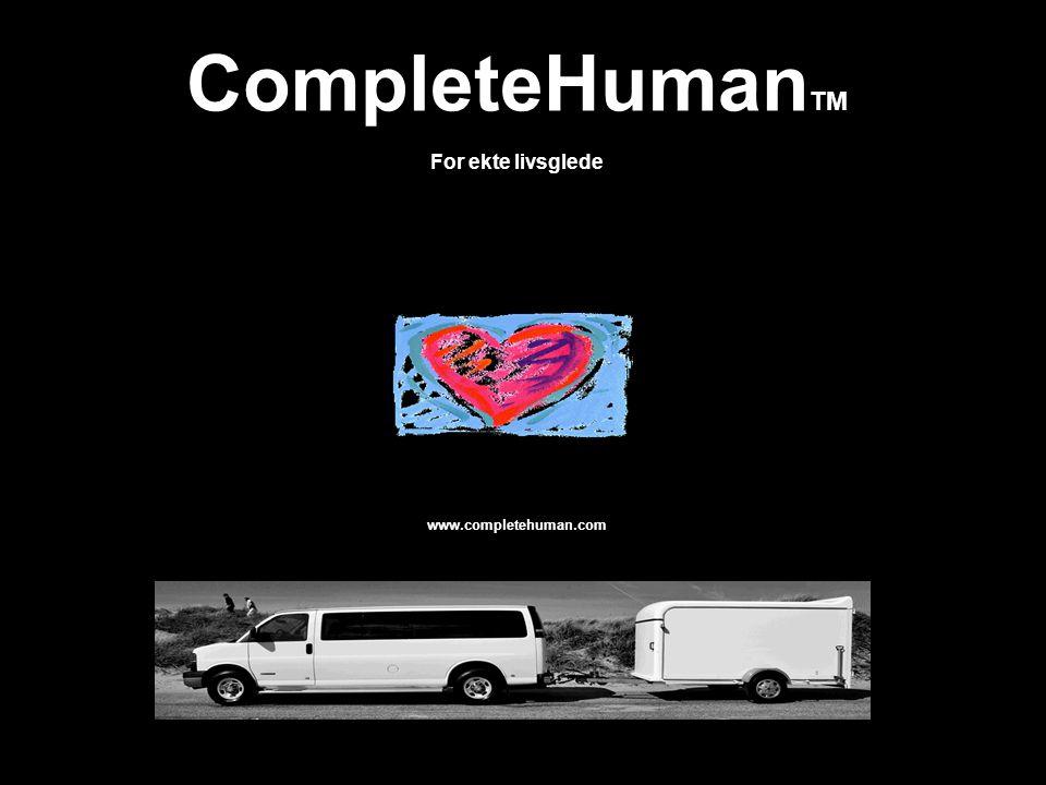 CompleteHuman TM For ekte livsglede www.completehuman.com
