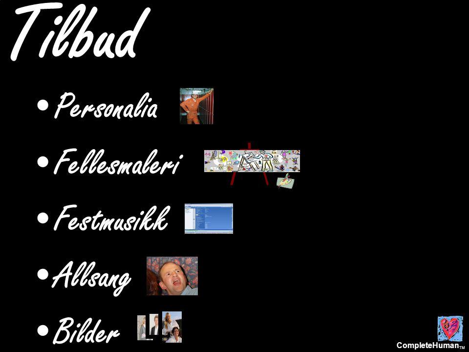CompleteHuman TM Tilbud •Personalia •Fellesmaleri •Festmusikk •Allsang •Bilder