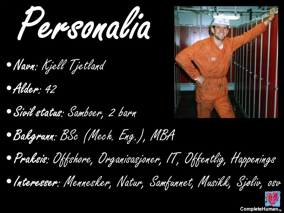 CompleteHuman TM Personalia •Navn: Kjell Tjetland •Alder: 42 •Sivil status: Samboer, 2 barn •Bakgrunn: BSc (Mech.