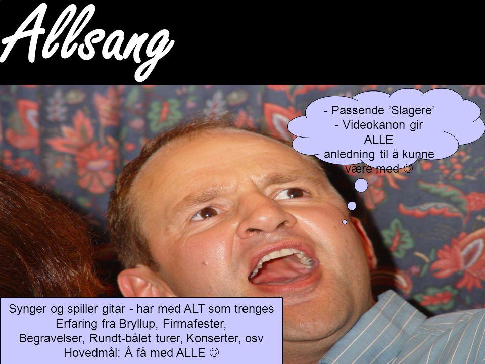CompleteHuman TM Allsang - Passende 'Slagere' - Videokanon gir ALLE anledning til å kunne være med  Synger og spiller gitar - har med ALT som trenges Erfaring fra Bryllup, Firmafester, Begravelser, Rundt-bålet turer, Konserter, osv Hovedmål: Å få med ALLE 