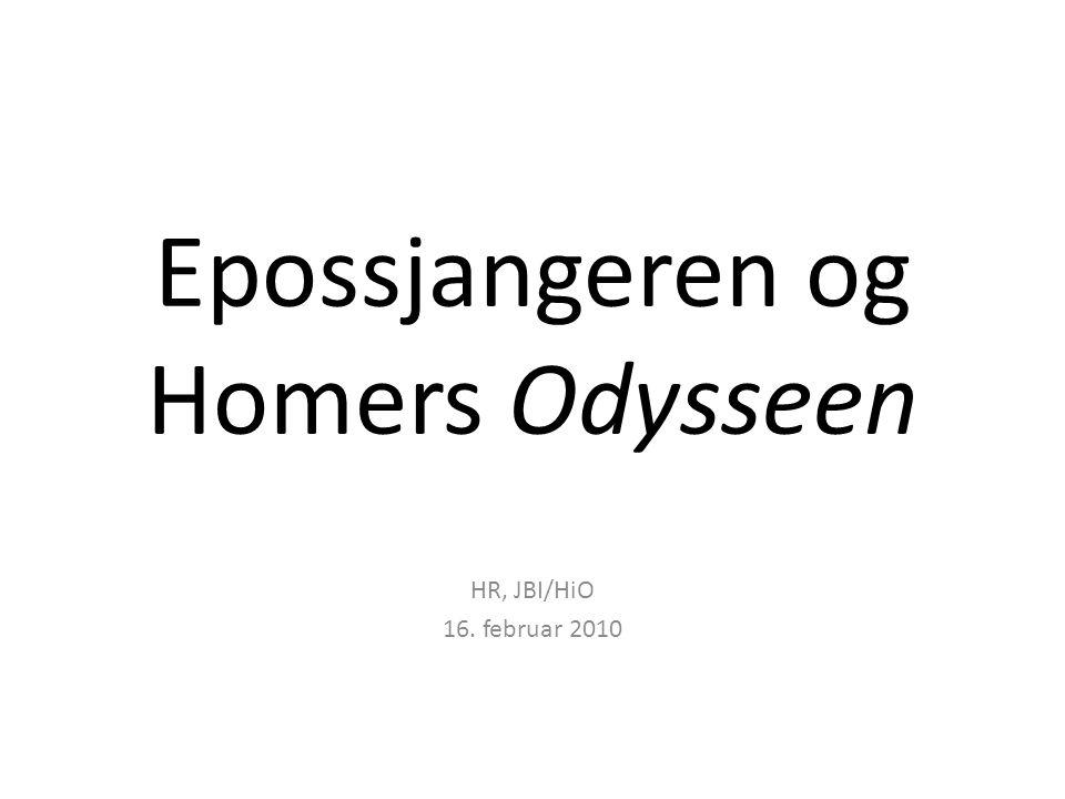 Epossjangeren og Homers Odysseen HR, JBI/HiO 16. februar 2010