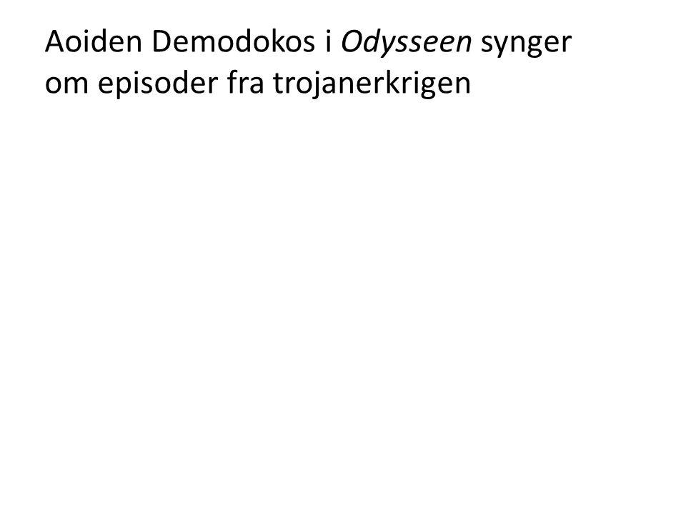Aoiden Demodokos i Odysseen synger om episoder fra trojanerkrigen