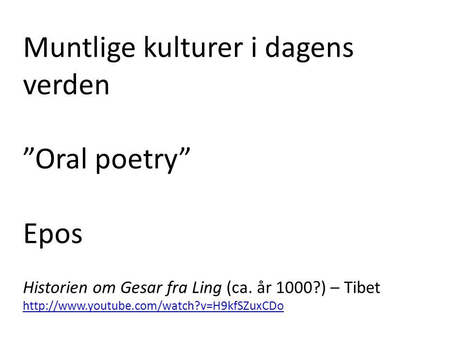 Muntlige kulturer i dagens verden Oral poetry Epos Historien om Gesar fra Ling (ca.