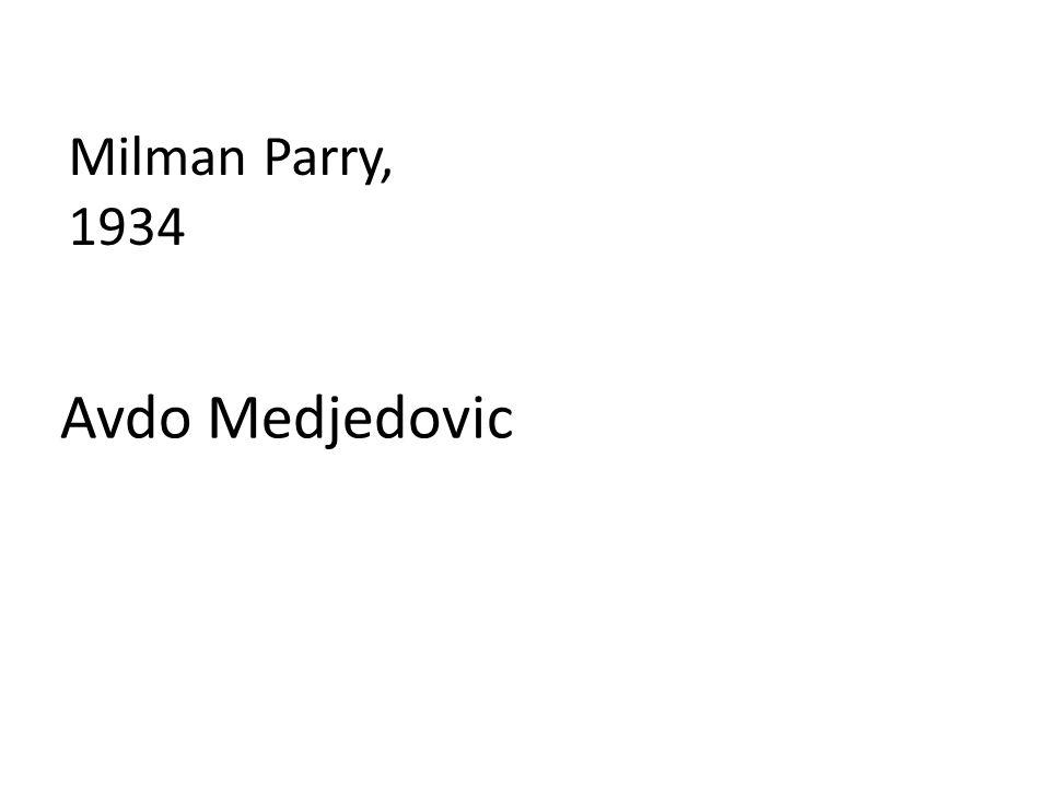 Milman Parry, 1934 Avdo Medjedovic
