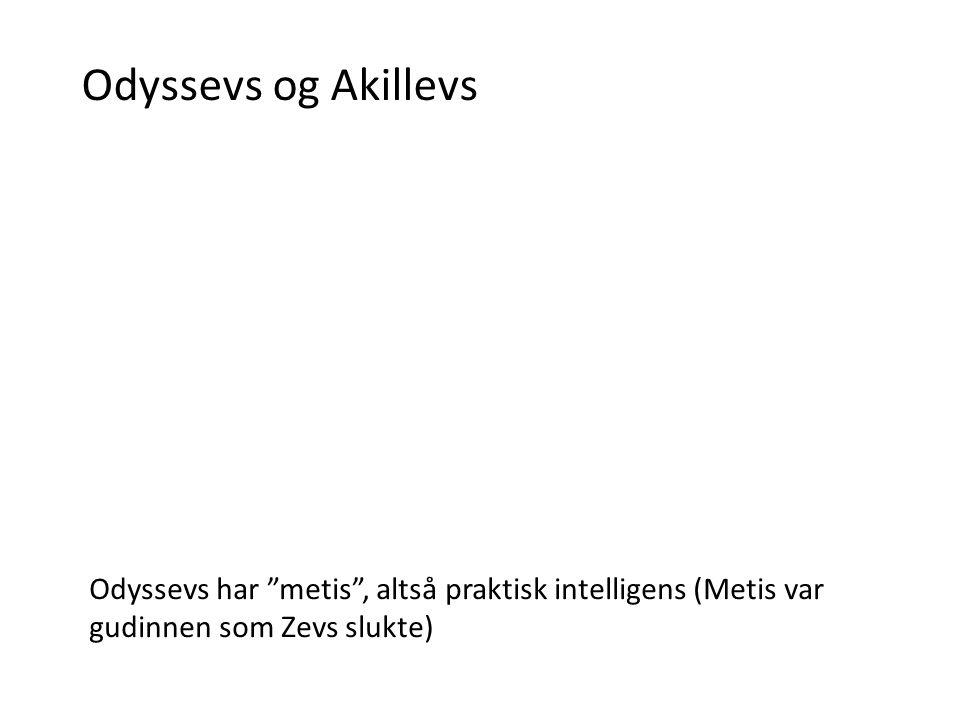 Odyssevs og Akillevs Odyssevs har metis , altså praktisk intelligens (Metis var gudinnen som Zevs slukte)