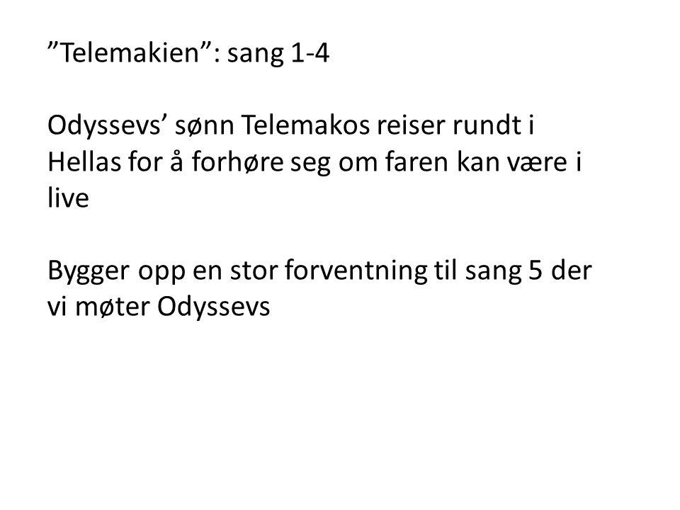 Telemakien : sang 1-4 Odyssevs' sønn Telemakos reiser rundt i Hellas for å forhøre seg om faren kan være i live Bygger opp en stor forventning til sang 5 der vi møter Odyssevs